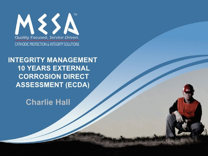 INTEGRITY MANAGEMENT   10 YEARS EXTERNAL   CORROSION DIRECT  ASSESSMENT (ECDA)   Charlie Hall