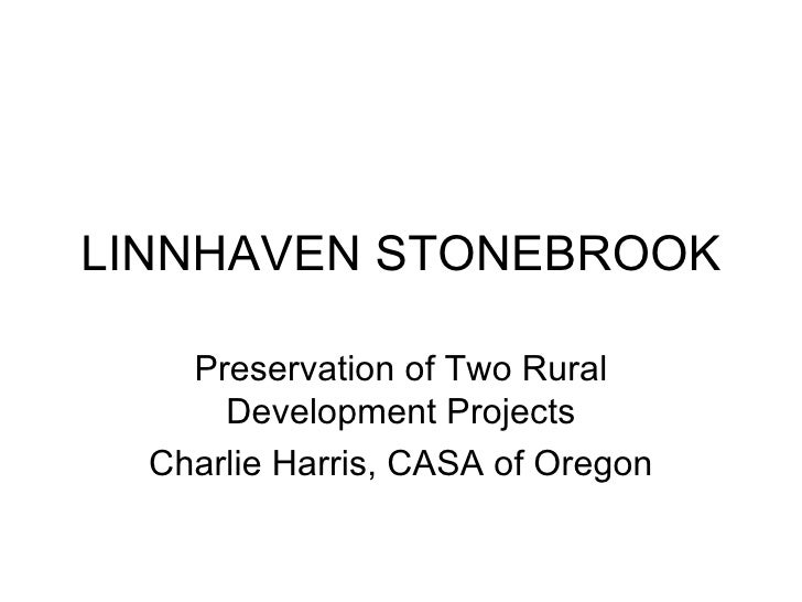 LINNHAVEN STONEBROOK Preservation of Two Rural Development Projects Charlie Harris, CASA of Oregon