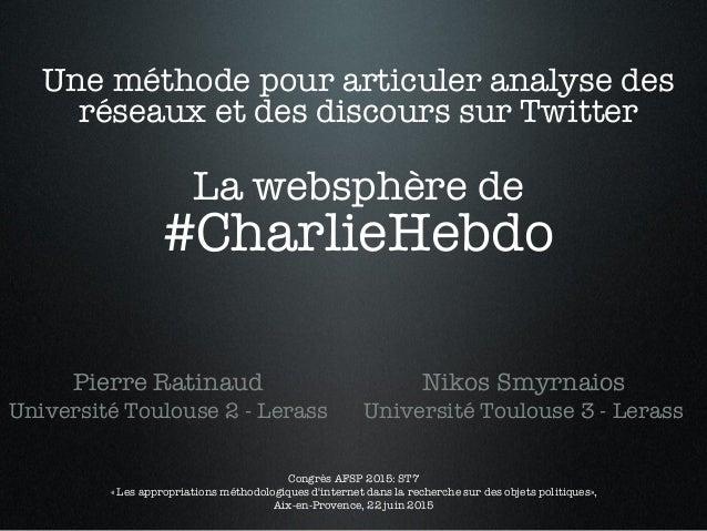 Une méthode pour articuler analyse des réseaux et des discours sur Twitter! ! La websphère de #CharlieHebdo !  Pierre Rati...
