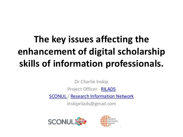 The key issues affecting theenhancement of digital scholarshipskills of information professionals.Dr Charlie InskipProject...
