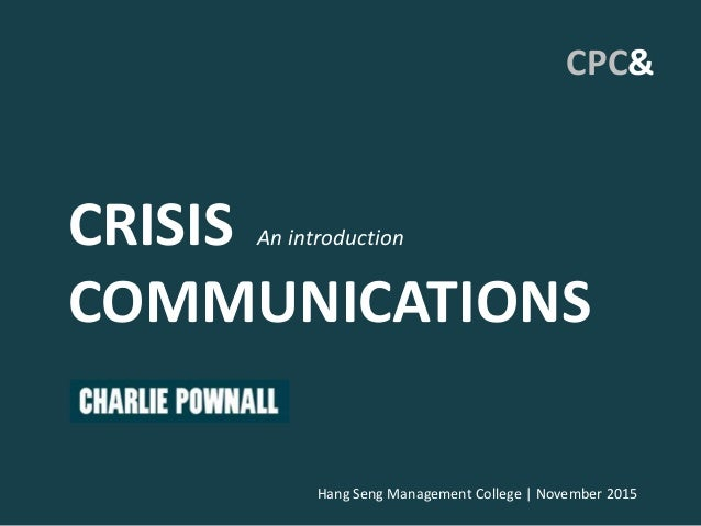 Hang Seng Management College | November 2015 CPC& CRISIS An introduction COMMUNICATIONS
