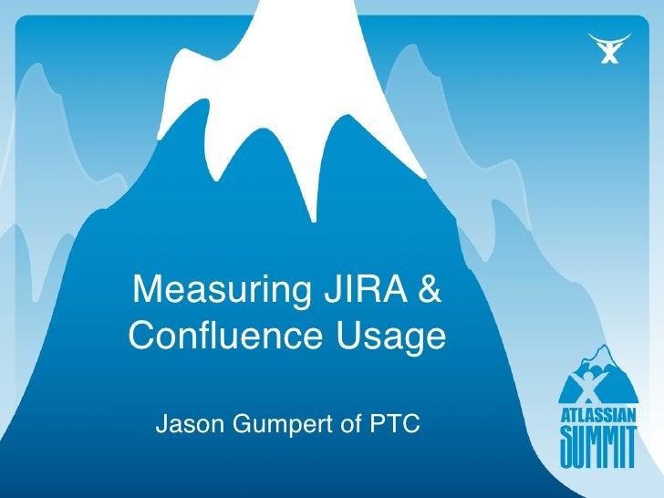 Measuring JIRA & Confluence Usage   Jason Gumpert of PTC