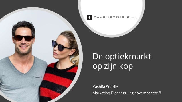 De optiekmarkt op zijn kop Kashifa Suddle Marketing Pioneers – 15 november 2018