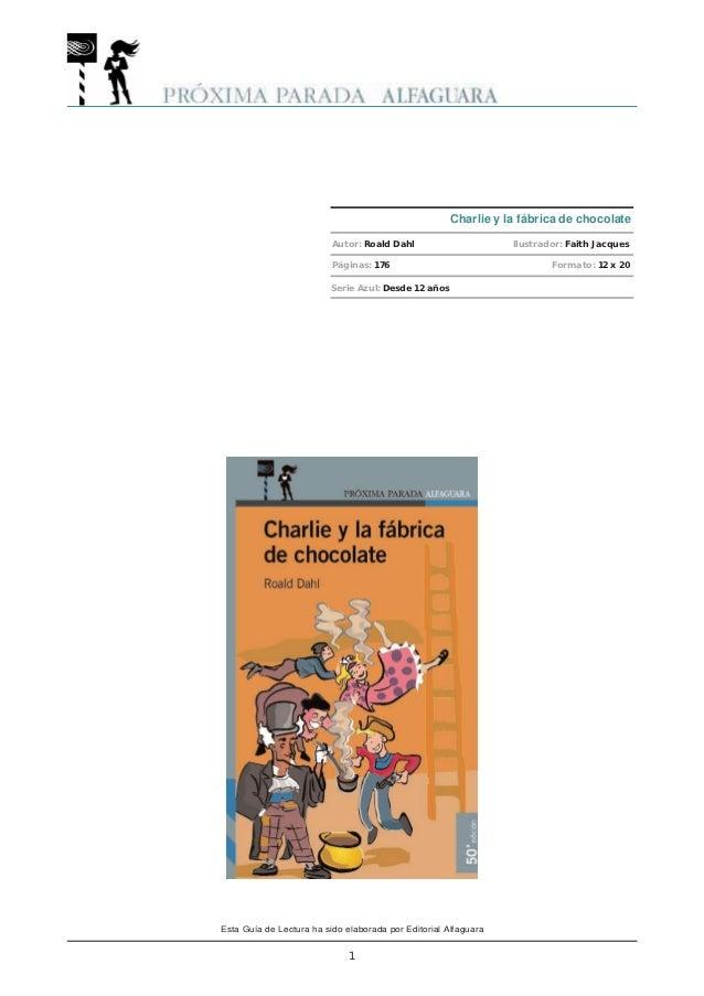 Charlie y la fábrica de chocolate                          Autor: Roald Dahl                      Ilustrador: Faith Jacque...