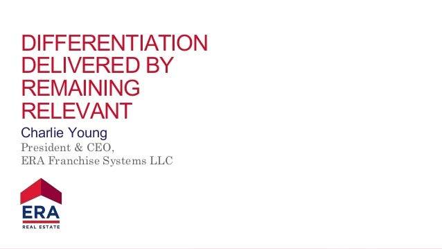 DIFFERENTIATION  DELIVERED BY  REMAINING  RELEVANT  Charlie Young  President & CEO,  ERA Franchise Systems LLC