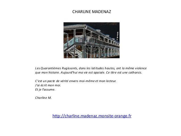 CHARLINE MADENAZ Les Quarantièmes Rugissants, dans les latitudes hautes, ont la même violence que mon histoire. Aujourd'hu...