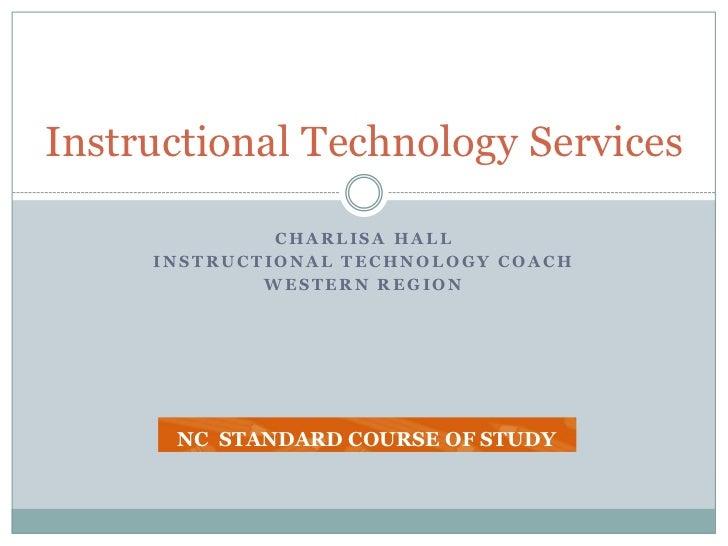 Charlisa hall<br />Instructional technology coach<br />Western region<br />Instructional Technology Services<br />NC  STAN...