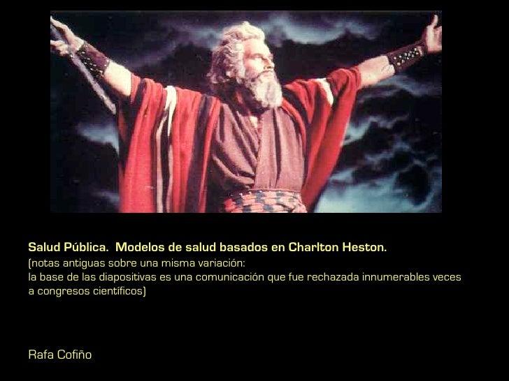 Salud Pública. Modelos de salud basados en Charlton Heston.(notas antiguas sobre una misma variación:la base de las diapos...