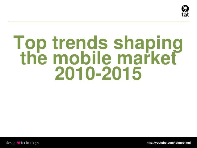 http://youtube.com/tatmobileui Top trends shaping the mobile market 2010-2015