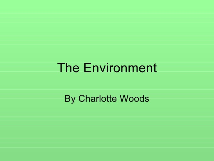 The Environment By Charlotte Woods