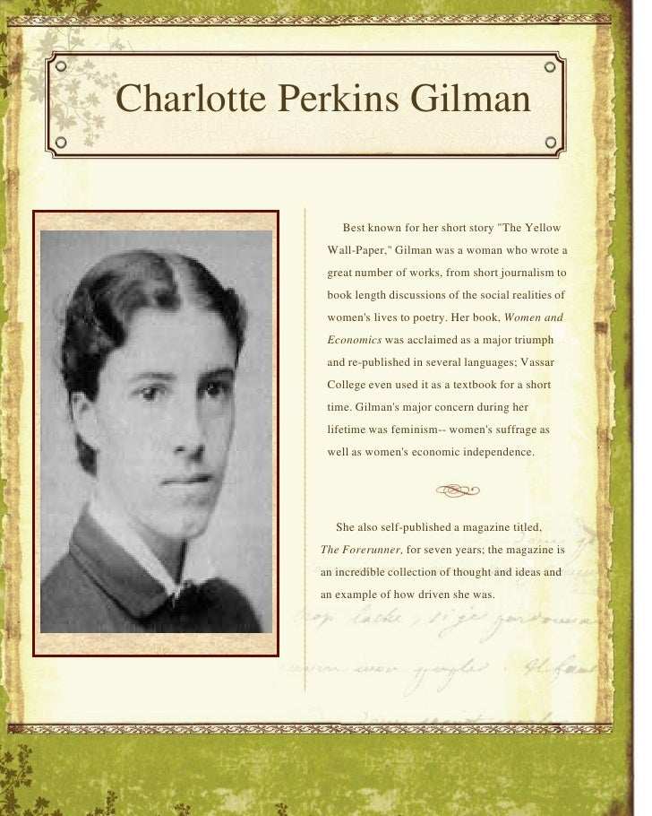 "Charlotte Perkins Gilman<br />    Best known for her short story ""The Yellow Wall-Paper,"" Gilman was a woman who wrote a g..."