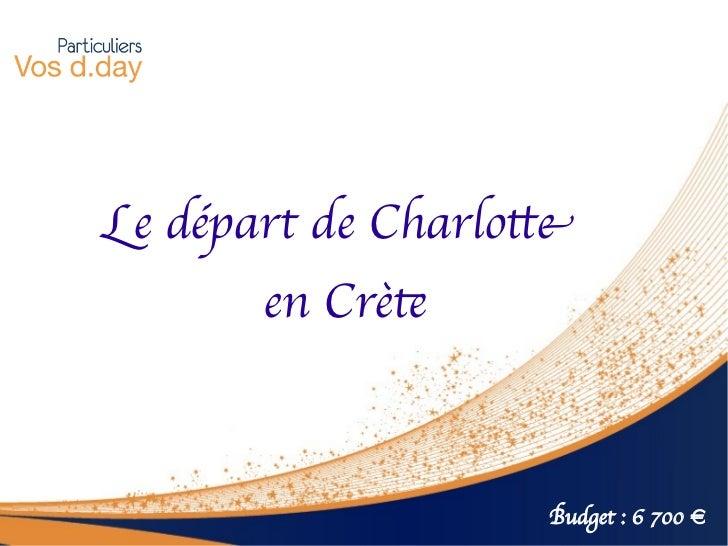 Le départ de Charlote       en Crèt                   Budget : 6 700 €