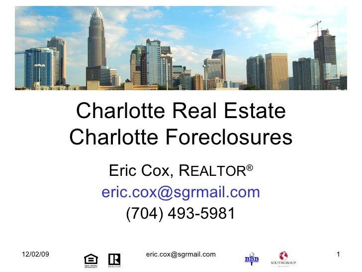 Charlotte Real Estate Charlotte Foreclosures Eric Cox, R EALTOR ® [email_address] (704) 493-5981