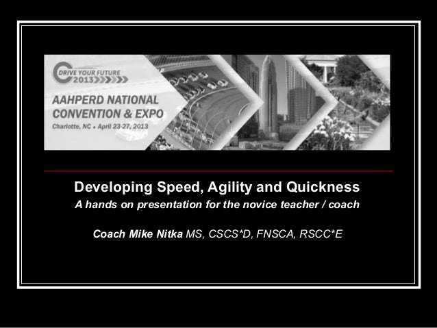 Developing Speed, Agility and QuicknessDeveloping Speed, Agility and QuicknessA hands on presentation for the novice teach...