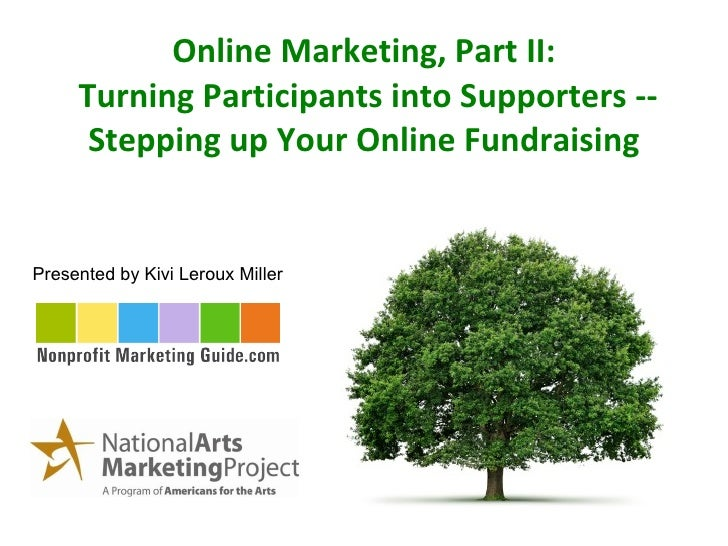 Online Marketing, Part II:  Turning Participants into Supporters -- Stepping up Your Online Fundraising Presented by Kivi ...