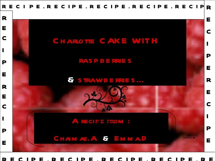 Charlotte CAKE WITH  raspberries  &  strawberries… A recipe from : Chaimae.A   &   Emma.D R E C I   P E . R E C I P E . R ...