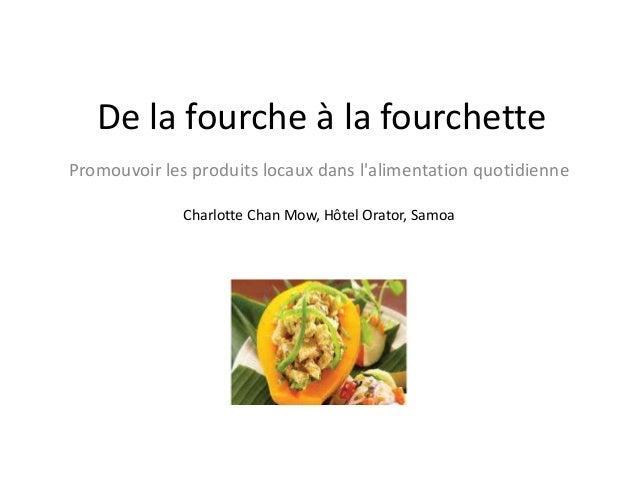 De la fourche à la fourchette Promouvoir les produits locaux dans l'alimentation quotidienne Charlotte Chan Mow, Hôtel Ora...