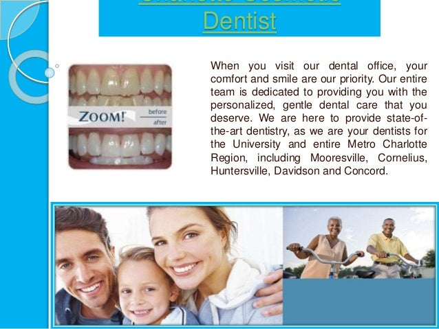 Charlotte Cosmetic Dentist When you visit our dental office, your comfort and smile are our priority. Our entire team is d...