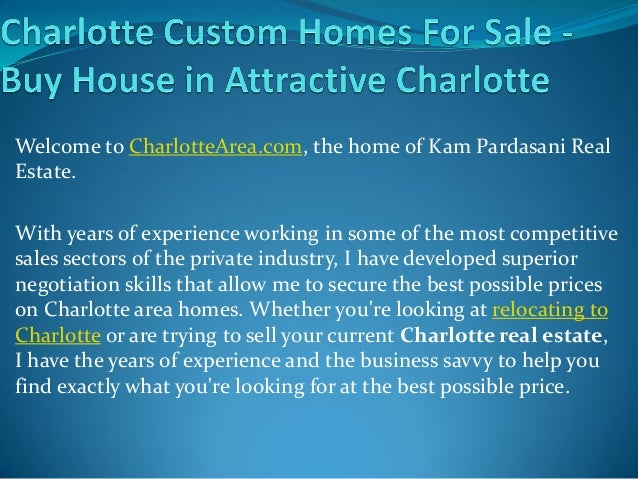 Welcome to CharlotteArea.com, the home of Kam Pardasani Real Estate. With years of experience working in some of the most ...