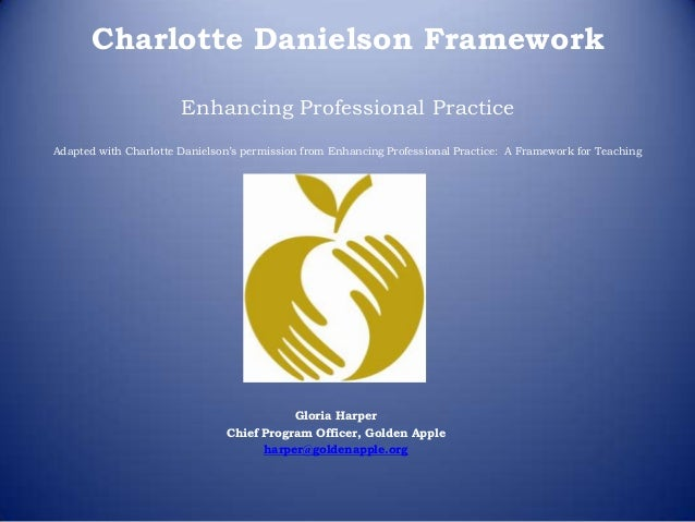 Charlotte Danielson Framework                       Enhancing Professional PracticeAdapted with Charlotte Danielson's perm...