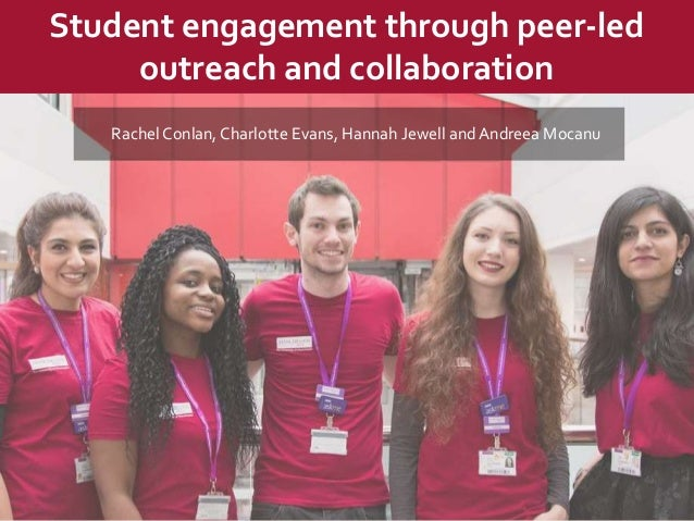 Rachel Conlan, Charlotte Evans, Hannah Jewell and Andreea Mocanu Student engagement through peer-led outreach and collabor...