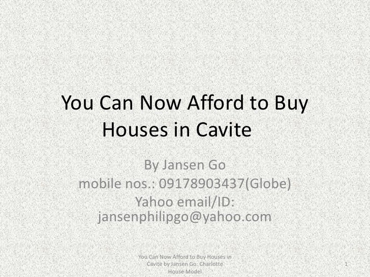 You Can Now Afford to Buy    Houses in Cavite          By Jansen Go mobile nos.: 09178903437(Globe)         Yahoo email/ID...