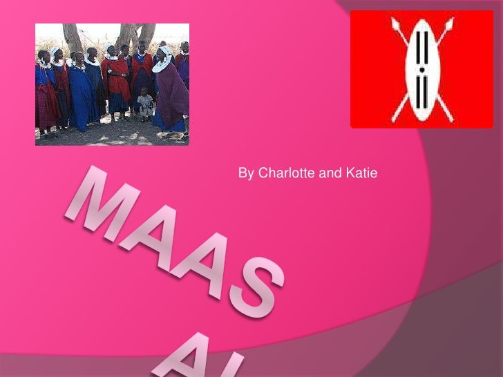 By Charlotte and Katie<br />maasai<br />