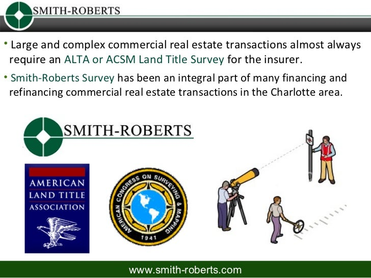 • Large and complex commercial real estate transactions almost always  require an ALTA or ACSM Land Title Survey for the i...