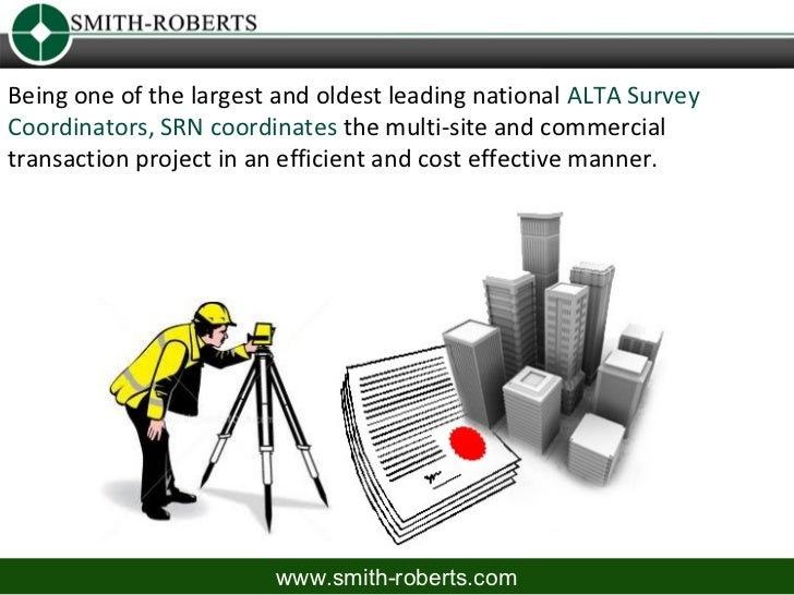 Being one of the largest and oldest leading national ALTA SurveyCoordinators, SRN coordinates the multi-site and commercia...