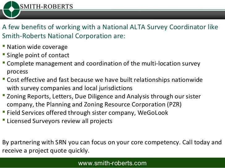 A few benefits of working with a National ALTA Survey Coordinator likeSmith-Roberts National Corporation are: Nation wide...