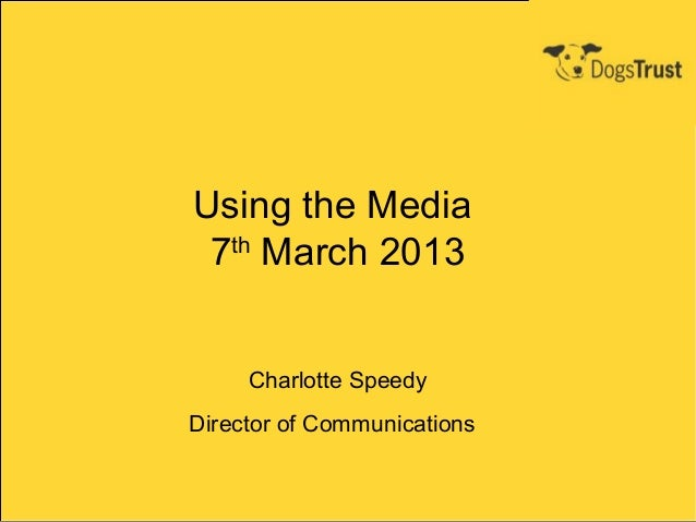 Using the Media 7th March 2013     Charlotte SpeedyDirector of Communications