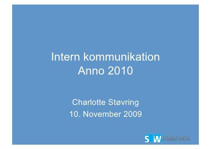 Intern kommunikation       Anno 2010      Charlotte Støvring    10. November 2009