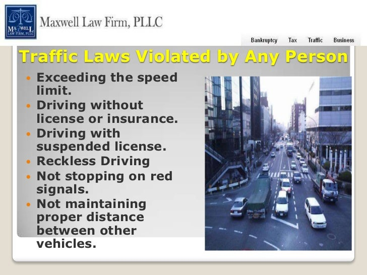 Traffic Laws Violated by Any Person Exceeding the speed  limit. Driving without  license or insurance. Driving with  su...