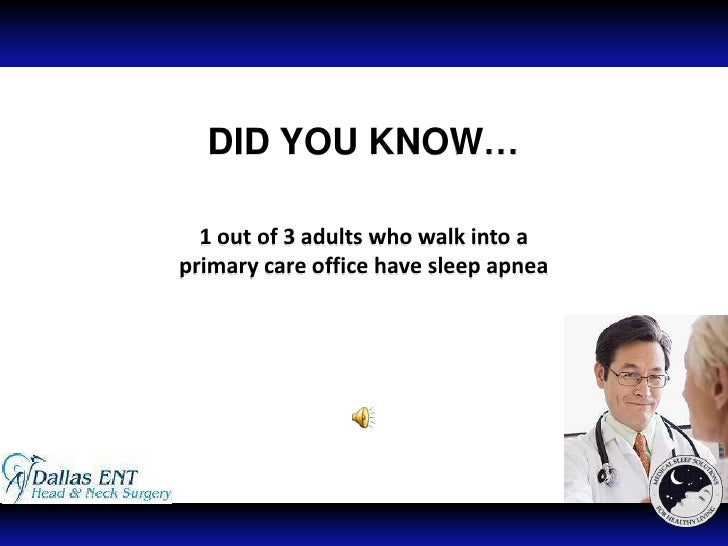 DID YOU KNOW…<br />1 out of 3 adults who walk into a <br />primary care office have sleep apnea<br />