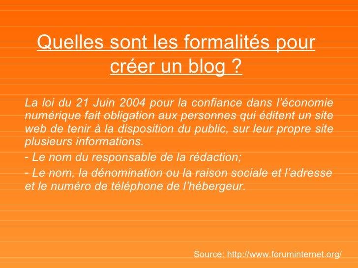 Quelles sont les formalités pour créer un blog ? <ul><li>La loi du 21 Juin 2004 pour la confiance dans l'économie numériqu...