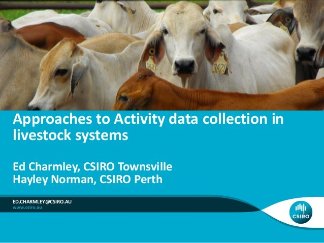 Approaches to Activity data collection in  livestock systems  Ed Charmley, CSIRO Townsville  Hayley Norman, CSIRO Perth  E...