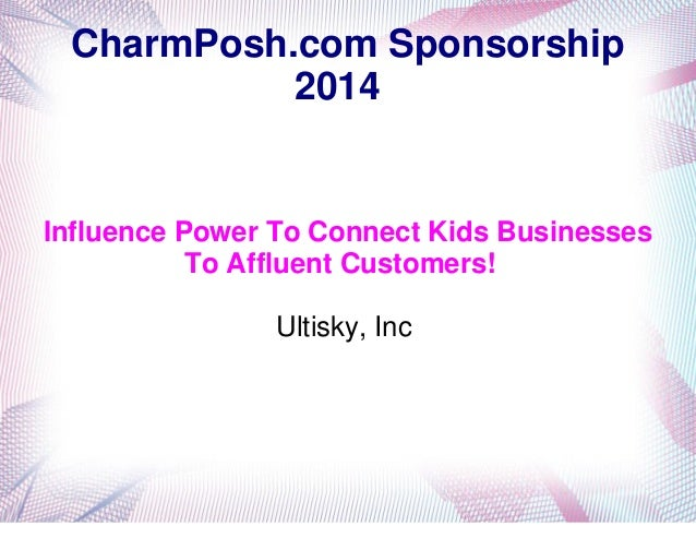 CharmPosh.com Sponsorship 2014  Influence Power To Connect Kids Businesses To Affluent Customers! Ultisky, Inc