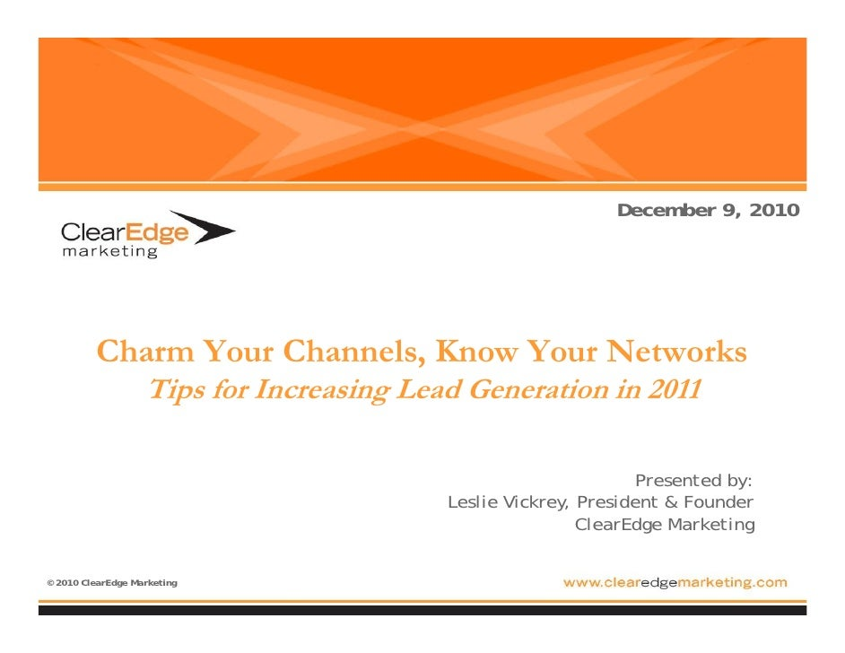 December 9, 2010          Charm Your Channels, Know Your Networks                   Tips for Increasing Lead Generation in...