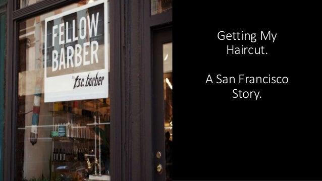 Getting My Haircut. A San Francisco Story.