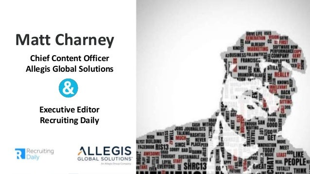 Please Allow Me To Introduce Myself.Matt Charney Chief Content Officer Allegis Global Solutions Allegis Global Solutions E...