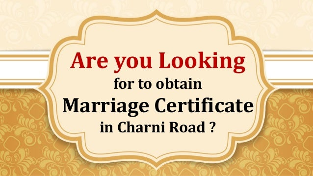 Are you Looking for to obtain Marriage Certificate in Charni Road ?