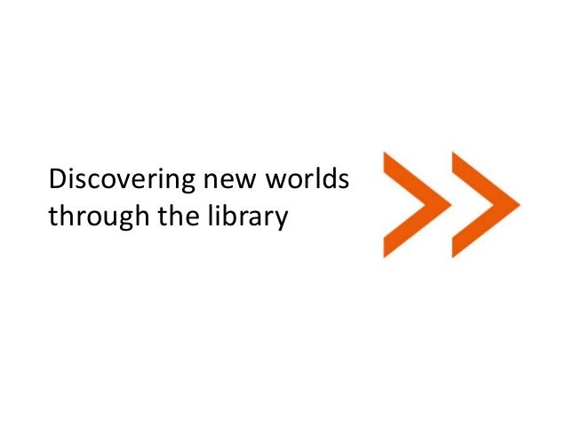 Discovering new worldsthrough the library