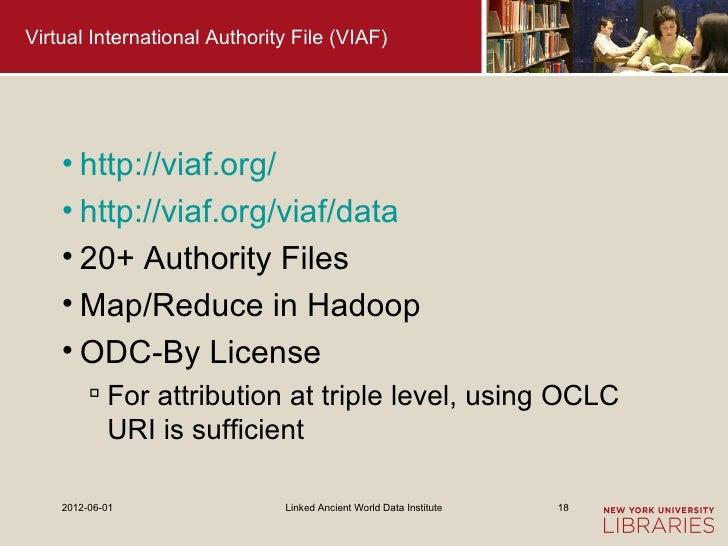 Virtual International Authority File (VIAF)    • http://viaf.org/    • http://viaf.org/viaf/data    • 20+ Authority Files ...