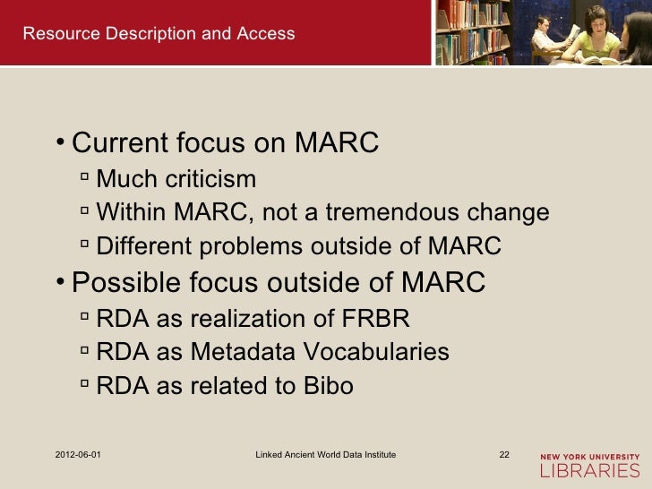 Resource Description and Access   • Current focus on MARC         Much criticism         Within MARC, not a tremendous c...