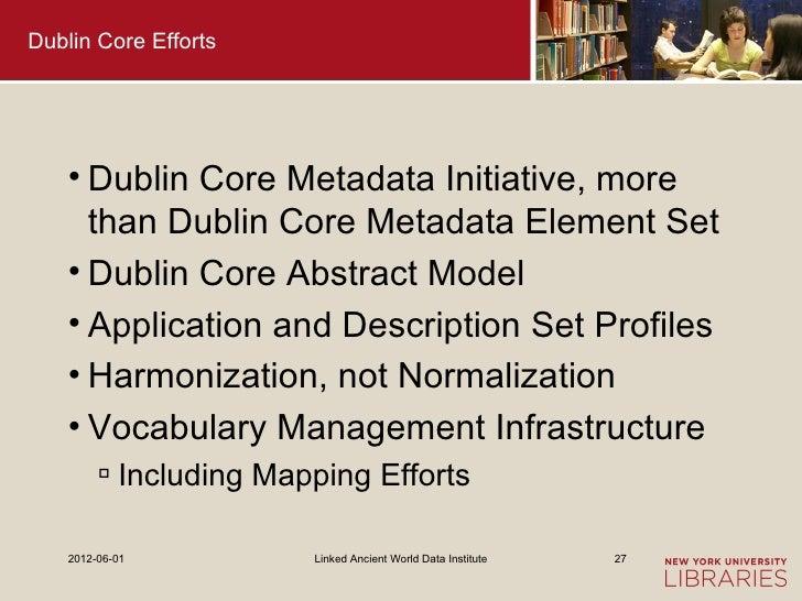 Dublin Core Efforts    • Dublin Core Metadata Initiative, more      than Dublin Core Metadata Element Set    • Dublin Core...