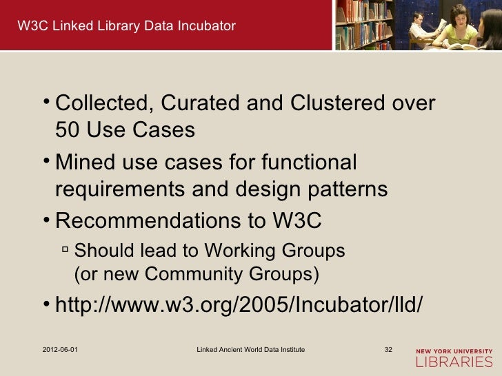 W3C Linked Library Data Incubator   • Collected, Curated and Clustered over     50 Use Cases   • Mined use cases for funct...