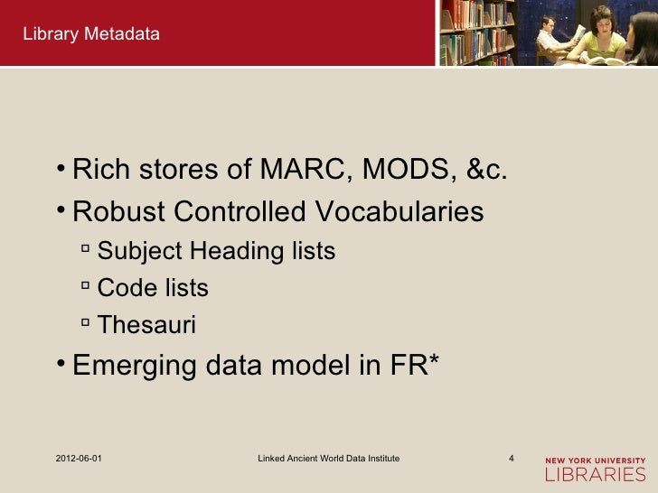 Library Metadata   • Rich stores of MARC, MODS, &c.   • Robust Controlled Vocabularies         Subject Heading lists     ...