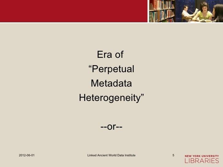 "Era of              ""Perpetual               Metadata             Heterogeneity""                       --or--2012-06-01   ..."