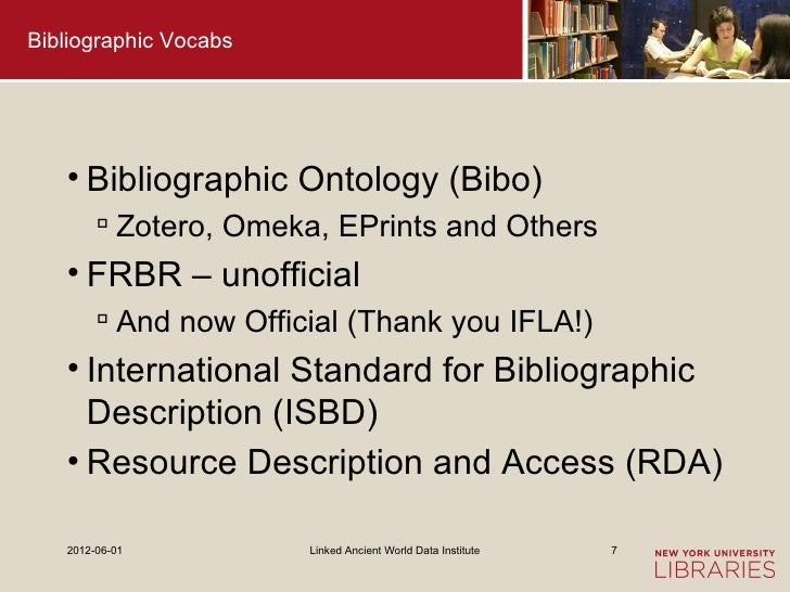 Bibliographic Vocabs   • Bibliographic Ontology (Bibo)         Zotero, Omeka, EPrints and Others   • FRBR – unofficial   ...