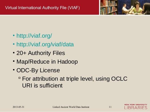 Linked Ancient World Data Institute2013-05-31 11Virtual International Authority File (VIAF)• http://viaf.org/• http://viaf...